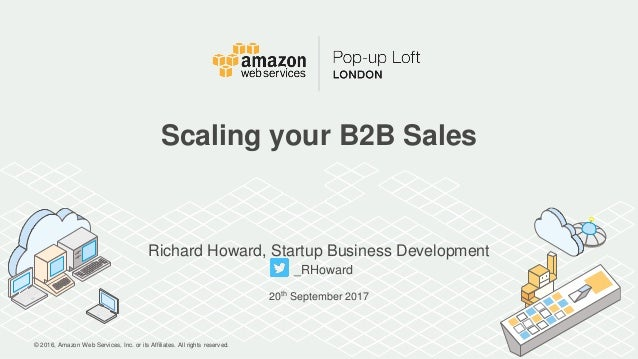 © 2016, Amazon Web Services, Inc. or its Affiliates. All rights reserved. Richard Howard, Startup Business Development _RH...