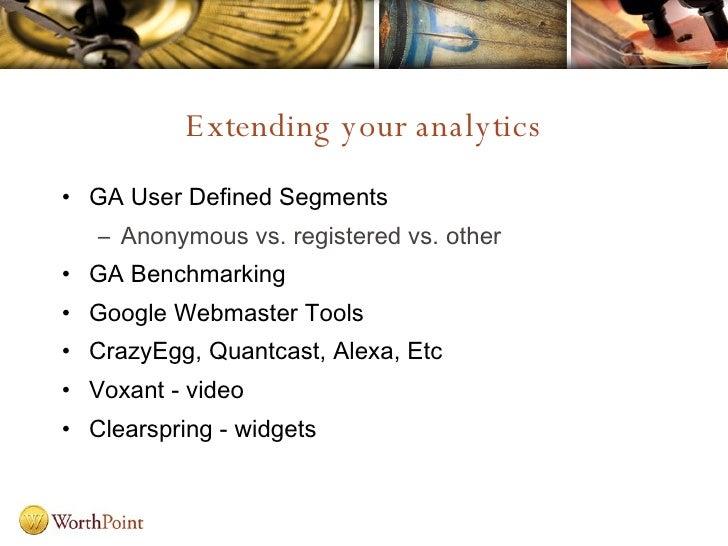 Extending your analytics <ul><li>GA User Defined Segments </li></ul><ul><ul><li>Anonymous vs. registered vs. other </li></...