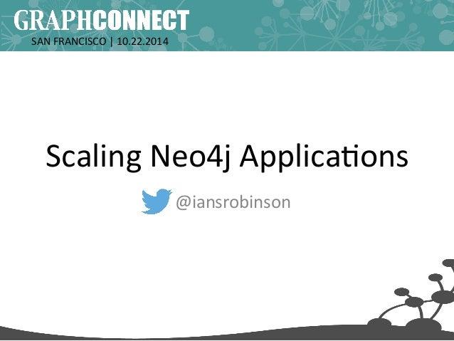 SAN  FRANCISCO  |  10.22.2014  Scaling  Neo4j  Applica0ons  @iansrobinson