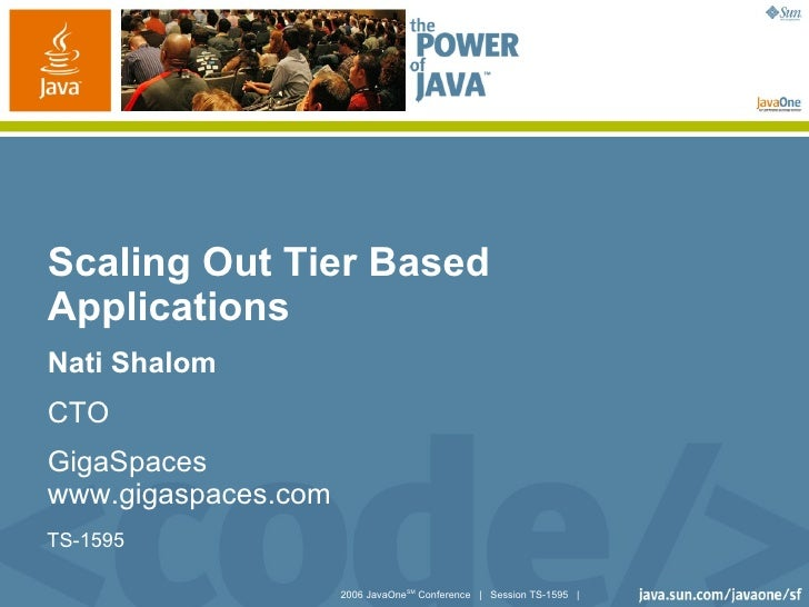 Scaling Out Tier Based Applications Nati Shalom CTO GigaSpaces www.gigaspaces.com TS-1595                       2006 JavaO...