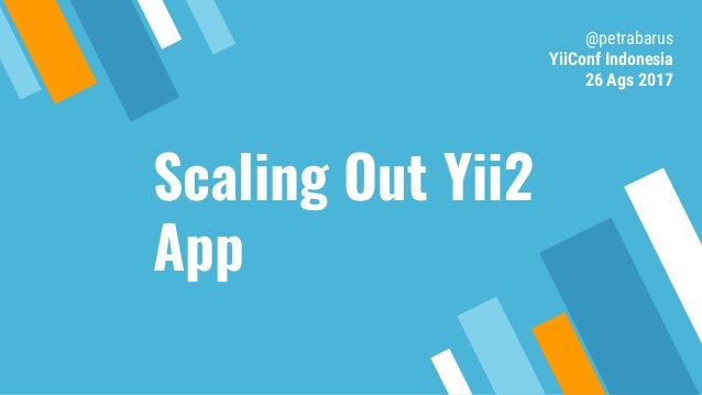 Scaling Out Yii2 App @petrabarus YiiConf Indonesia 26 Ags 2017