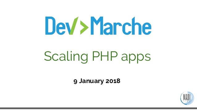 9 January 2018 Scaling PHP apps