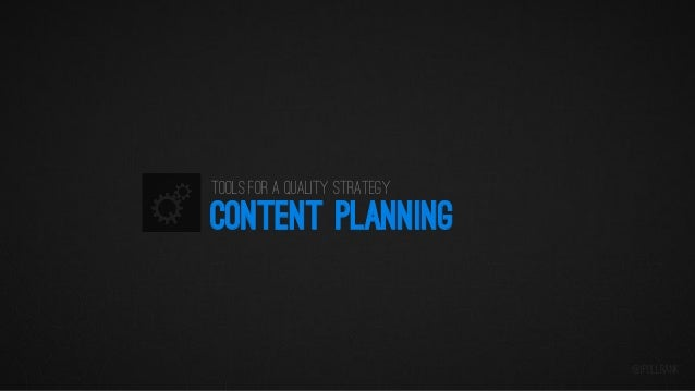 Tools for a quality strategy  CONTENT PLANNING  @iPullRank