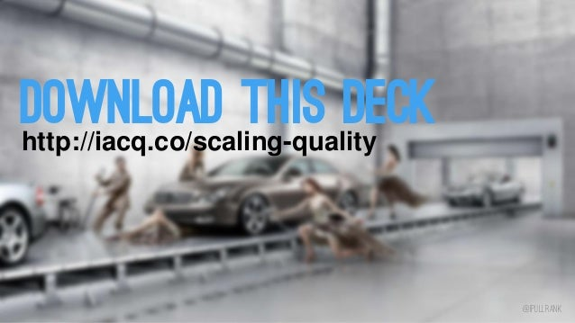 DOWNLOAD THIS DECK http://iacq.co/scaling-quality  @iPullRank