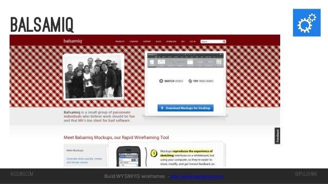 balsamiq  iacquire.com  Build WYSIWYG wireframes - http://www.balsamiq.com  @iPullRank