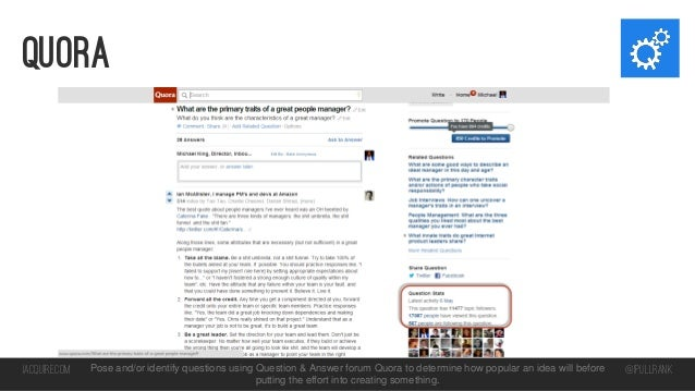 quora  iacquire.com  Pose and/or identify questions using Question & Answer forum Quora to determine how popular an idea w...