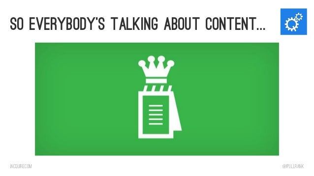 So Everybody's talking about content…  iacquire.com  @iPullRank