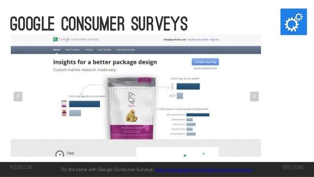 Google consumer surveys  iacquire.com  Do the same with Google Consumer Surveys: http://www.google.com/insights/consumersu...