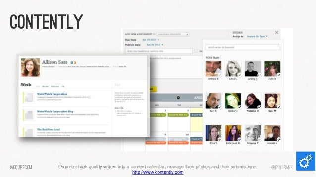 Contently  iacquire.com  Organize high quality writers into a content calendar, manage their pitches and their submissions...