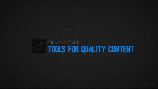 You can do it yourself  TOOLS FOR QUALITY CONTENT  @iPullRank
