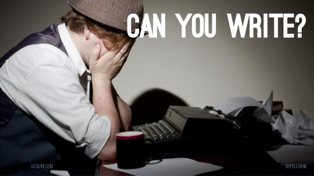 CAN YOU WRITE?  iacquire.com  @iPullRank