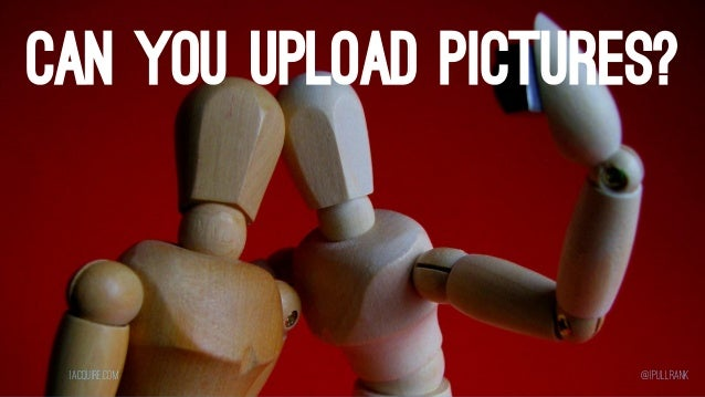 CAN YOU UPLOAD PICTURES?  iacquire.com  @iPullRank