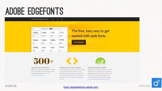 Adobe edgefonts  iacquire.com  https://edgewebfonts.adobe.com/  @iPullRank