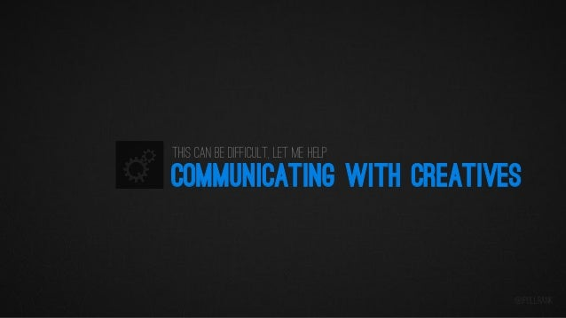 This can be difficult, let me help  COMMUNICATING WITH CREATIVES  @iPullRank