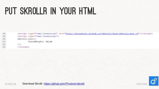 Put skrollr in your html  iacquire.com  Download Skrollr: https://github.com/Prinzhorn/skrollr  @iPullRank