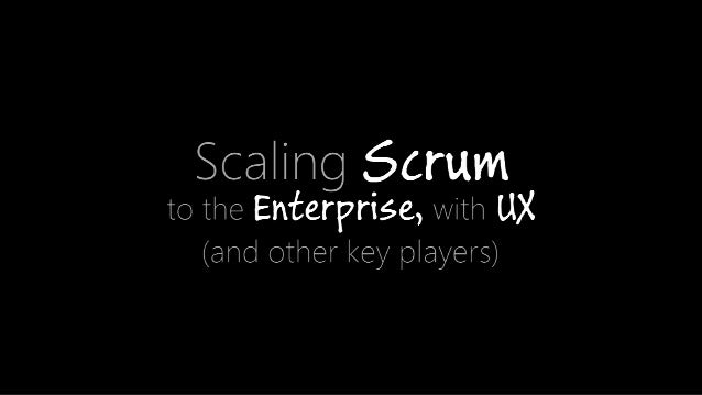 Scaling Scrum with UX in the Enterprise Slide 2