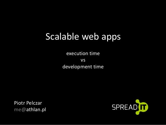 Scalable web apps execution time vs development time  Piotr Pelczar me@athlan.pl