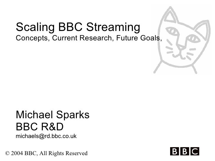 Scaling BBC Streaming Concepts, Current Research, Future Goals,  Michael Sparks BBC R&D [email_address]