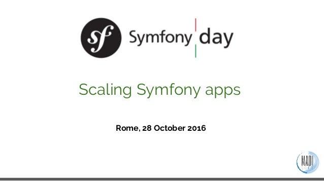 Rome, 28 October 2016 Scaling Symfony apps
