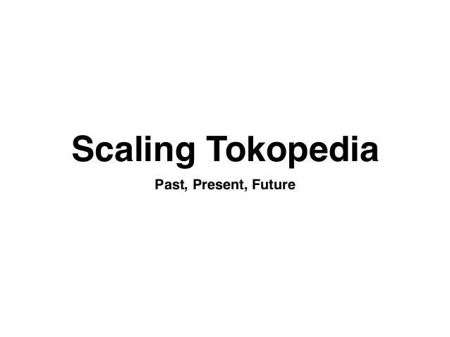Scaling Tokopedia Past, Present, Future