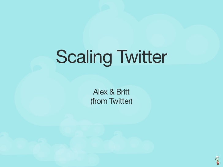 Scaling Twitter       Alex & Britt     (from Twitter)