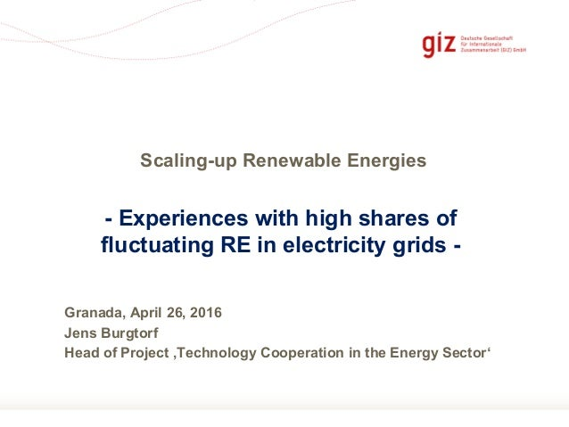 Seite 1 - Experiences with high shares of fluctuating RE in electricity grids - Granada, April 26, 2016 Jens Burgtorf Head...