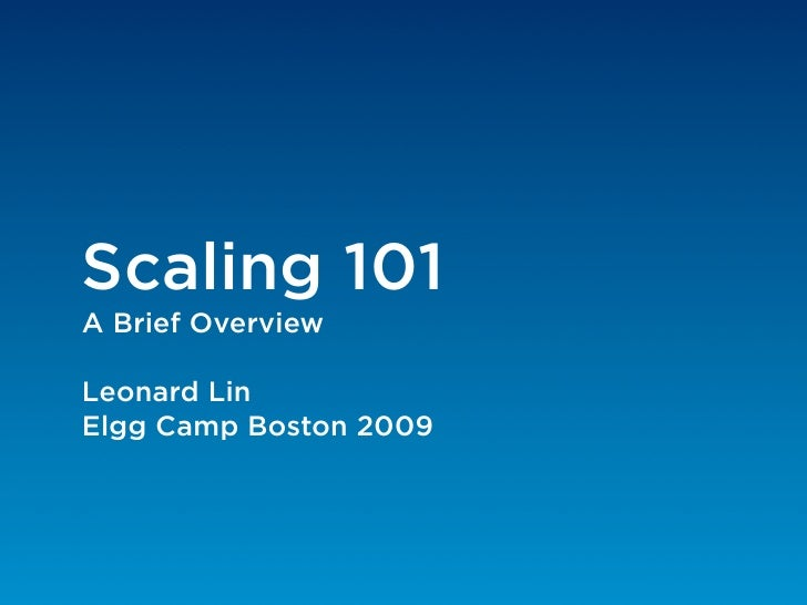 Scaling 101 A Brief Overview  Leonard Lin Elgg Camp Boston 2009