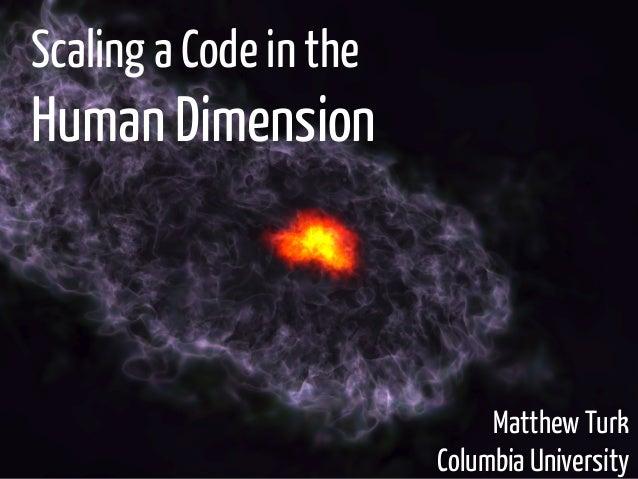 Scaling a Code in the  Human Dimension  Matthew Turk Columbia University