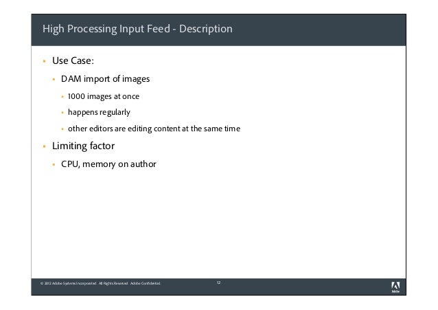 High Processing Input Feed - Description §  Use Case: §  DAM import of images § §  happens regularly  §  §  1000 ima...