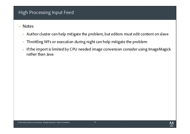 High Processing Input Feed §  Notes §  Author cluster can help mitigate the problem, but editors must edit content on sl...