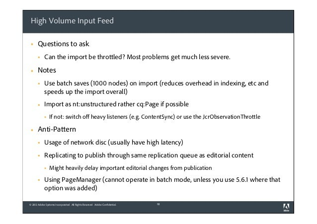 High Volume Input Feed §  Questions to ask §  §  Can the import be throttled? Most problems get much less severe.  Note...
