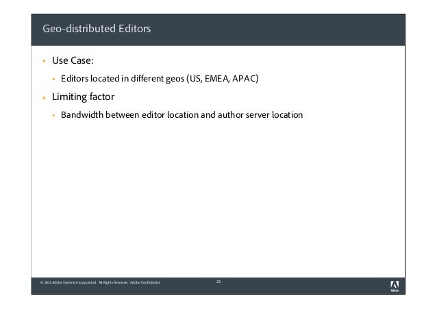 Geo-distributed Editors §  Use Case: §  §  Editors located in different geos (US, EMEA, APAC)  Limiting factor §  Bandw...