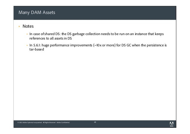 Many DAM Assets §  Notes §  In case of shared DS: the DS garbage collection needs to be run on an instance that keeps re...