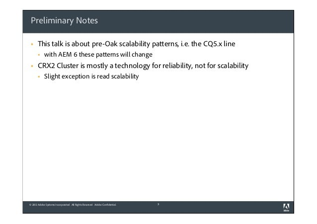 Preliminary Notes §  This talk is about pre-Oak scalability patterns, i.e. the CQ5.x line §  §  with AEM 6 these patter...