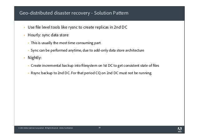 Geo-distributed disaster recovery - Solution Pattern §  Use file level tools like rysnc to create replicas in 2nd DC  § ...