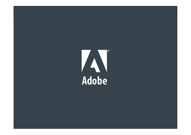 © 2012 Adobe Systems Incorporated. All Rights Reserved. Adobe Confidential.