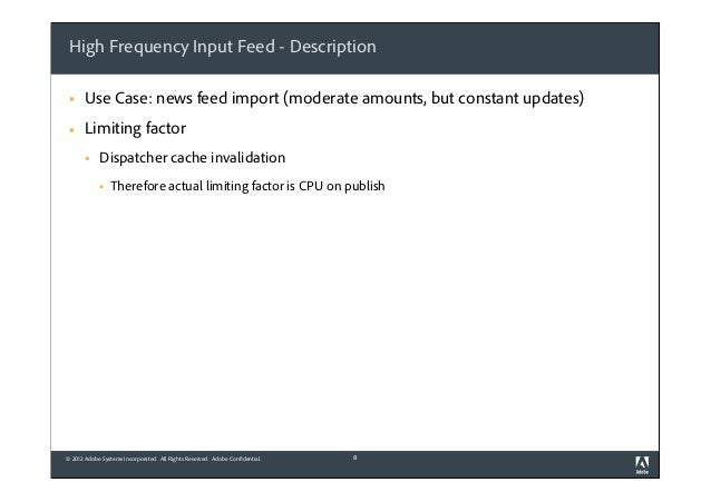 High Frequency Input Feed - Description §  Use Case: news feed import (moderate amounts, but constant updates)  §  Limit...