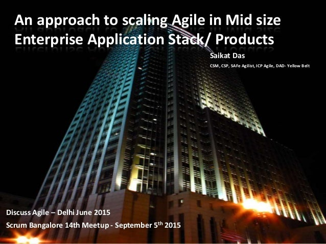 An approach to scaling Agile in Mid size Enterprise Application Stack/ Products Discuss Agile – Delhi June 2015 Scrum Bang...