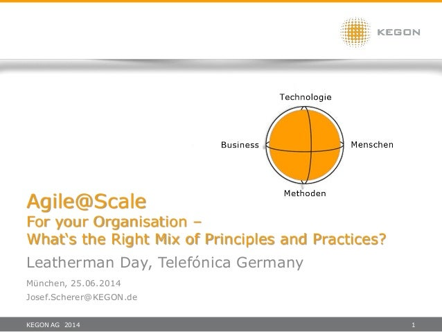 KEGON AG 2014 1 Agile@Scale For your Organisation – What's the Right Mix of Principles and Practices? Leatherman Day, Tele...