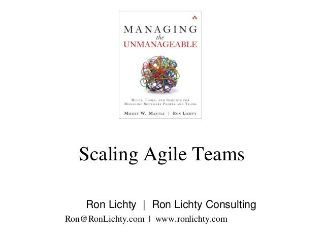 Scaling Agile Teams Ron Lichty | Ron Lichty Consulting Ron@RonLichty.com | www.ronlichty.com
