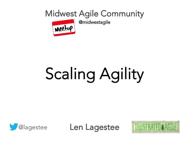 Len Lagestee @lagestee Scaling Agility Midwest Agile Community @midwestagile