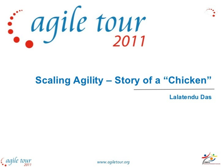 "Scaling Agility – Story of a ""Chicken"" Lalatendu Das www.agiletour.org"