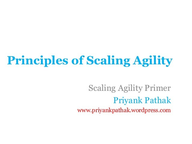 Principles of Scaling Agility Scaling Agility Primer Priyank Pathak www.priyankpathak.wordpress.com