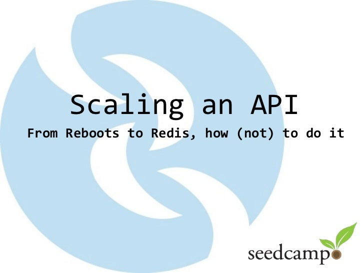 Scaling an APIFrom Reboots to Redis, how (not) to do it