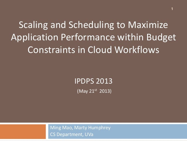 Ming Mao, Marty HumphreyCS Department, UVaScaling and Scheduling to MaximizeApplication Performance within BudgetConstrain...