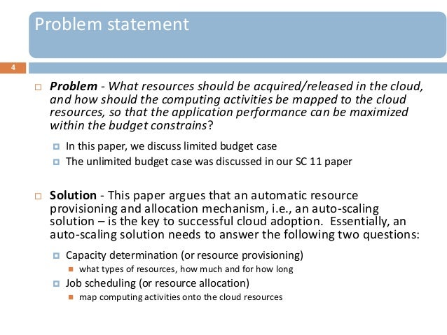 4 Problem - What resources should be acquired/released in the cloud,and how should the computing activities be mapped to ...