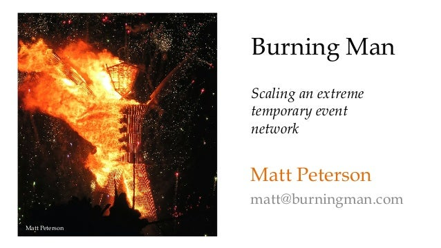Burning Man  Scaling an extreme  temporary event  network  Matt Peterson  matt@burningman.com  Matt Peterson