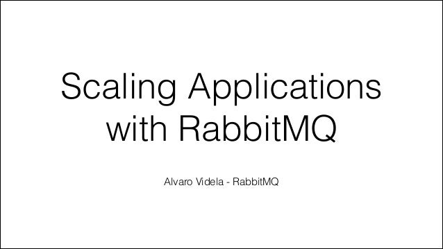 Scaling Applications with RabbitMQ Alvaro Videla - RabbitMQ