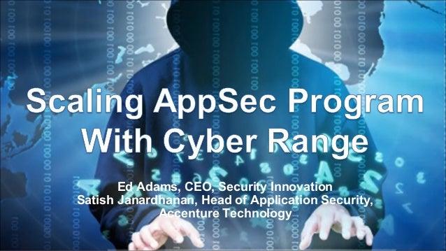 Ed Adams, CEO, Security Innovation Satish Janardhanan, Head of Application Security, Accenture Technology