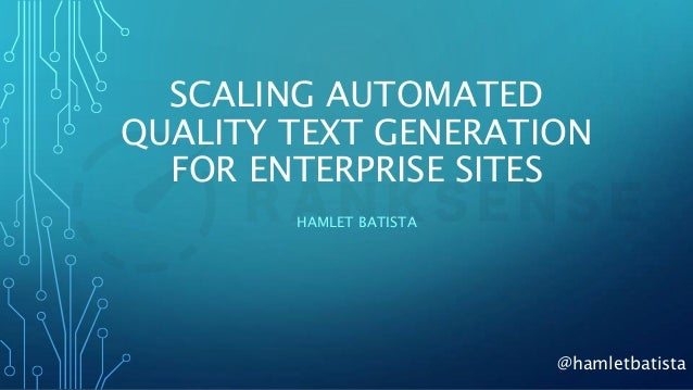 @hamletbatista SCALING AUTOMATED QUALITY TEXT GENERATION FOR ENTERPRISE SITES HAMLET BATISTA